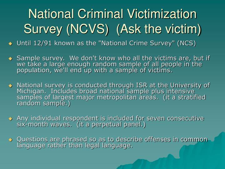 National Criminal Victimization Survey (NCVS)  (Ask the victim)