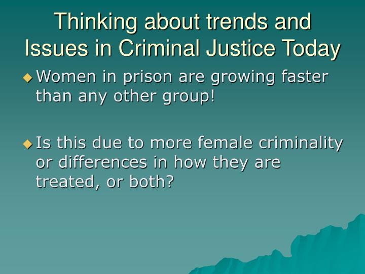 Thinking about trends and Issues in Criminal Justice Today