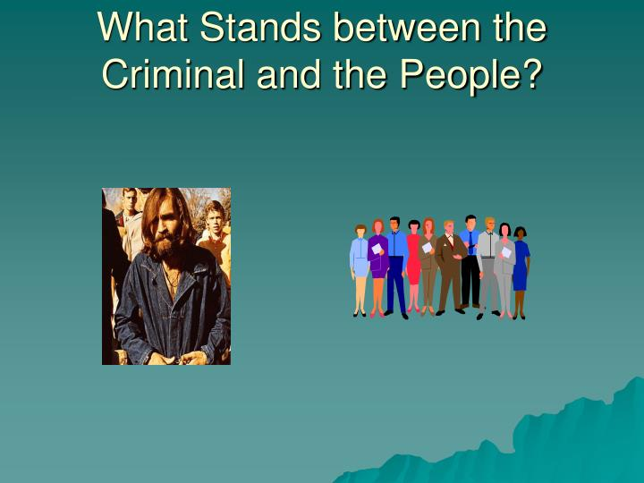 What Stands between the Criminal and the People?
