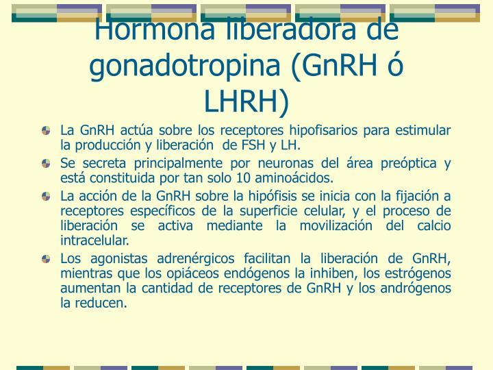 Hormona liberadora de gonadotropina (GnRH ó LHRH)
