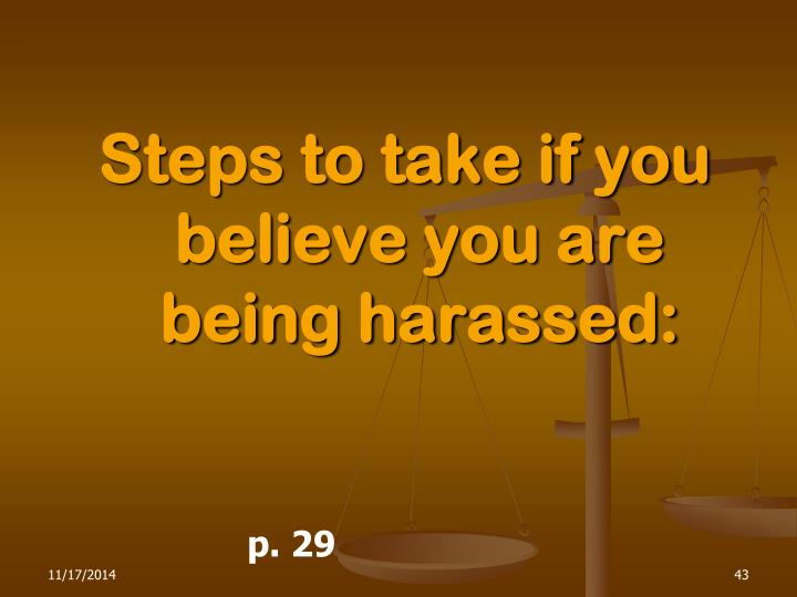 Steps to take if you believe you are being harassed:
