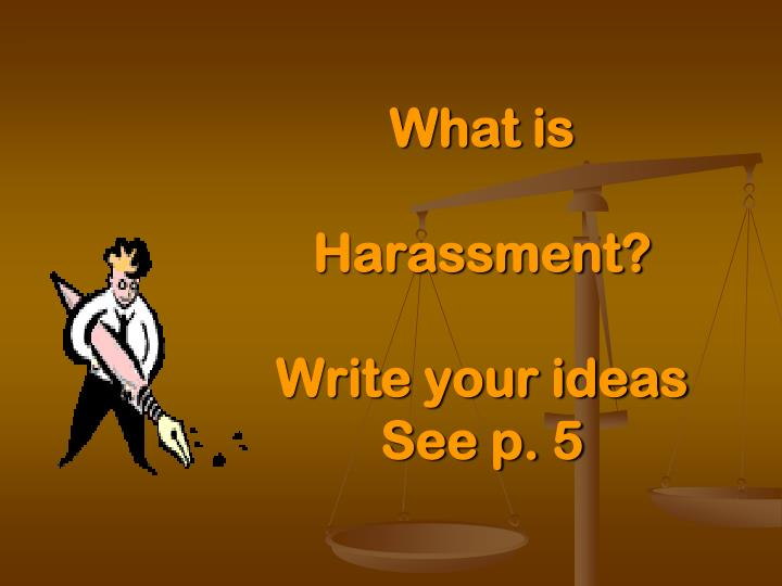 What is harassment write your ideas see p 5