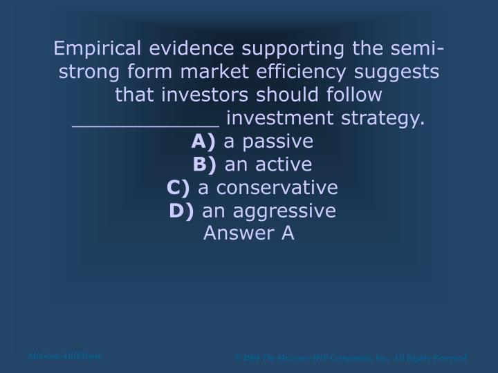Empirical evidence supporting the semi-strong form market efficiency suggests that investors should follow ____________ investment strategy.