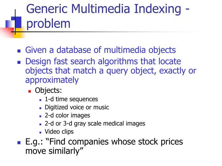 Generic Multimedia Indexing - problem