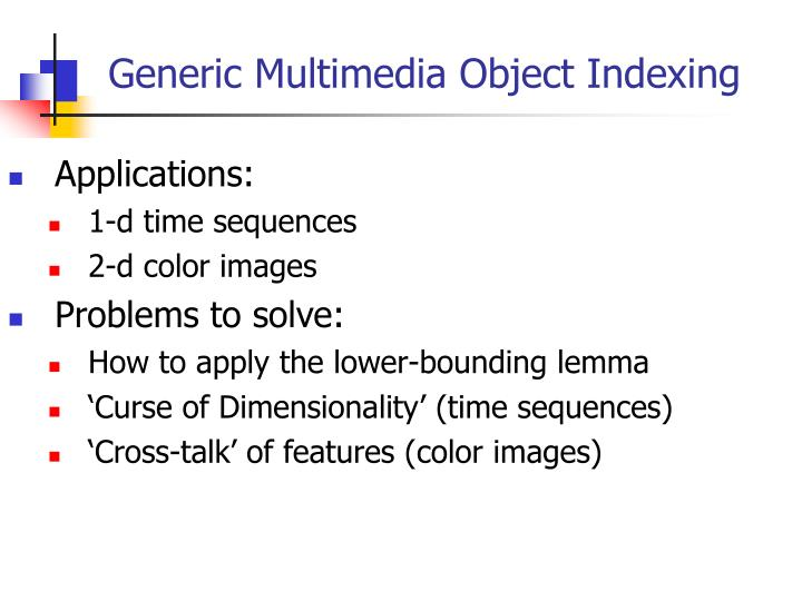 Generic Multimedia Object Indexing