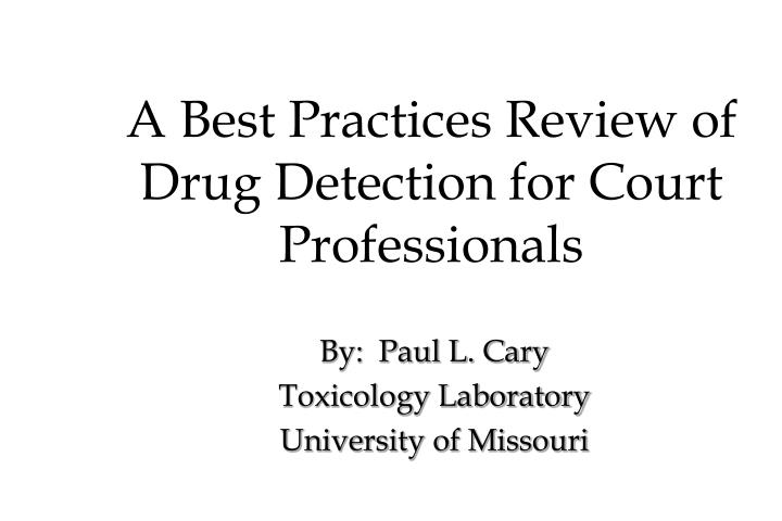 A best practices review of drug detection for court professionals