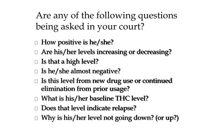 Are any of the following questions being asked in your court?