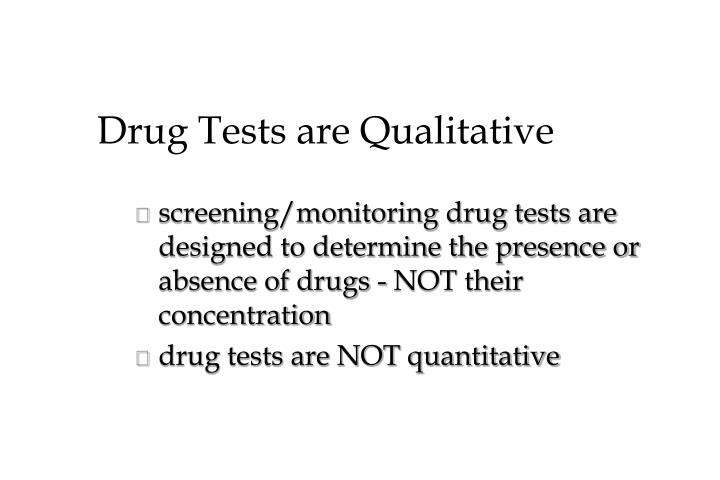 Drug Tests are Qualitative