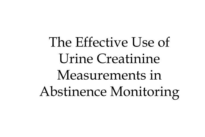 The Effective Use of Urine Creatinine Measurements in Abstinence Monitoring