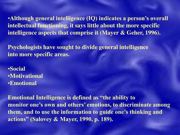 Although general intelligence (IQ) indicates a person's overall intellectual functioning, it says ...