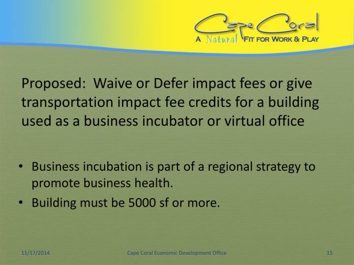 Proposed:  Waive or Defer impact fees or give transportation impact fee credits for a building used as a business incubator or virtual office