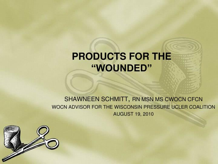 Products for the wounded