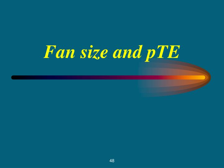 Fan size and pTE