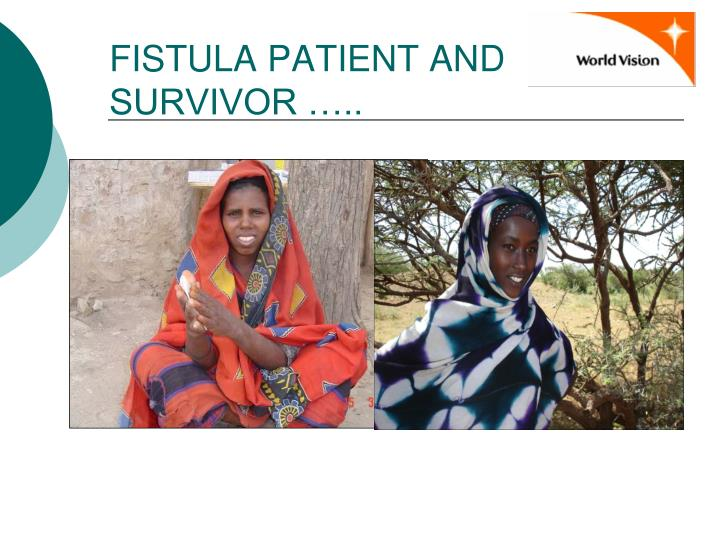 FISTULA PATIENT AND SURVIVOR …..