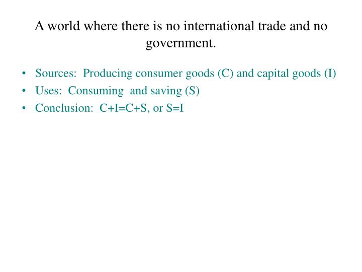 A world where there is no international trade and no government.