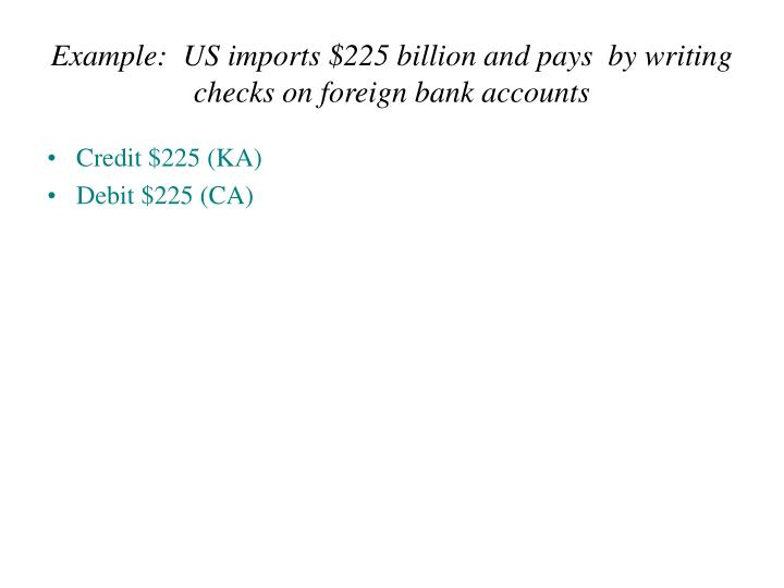 Example:  US imports $225 billion and pays  by writing checks on foreign bank accounts