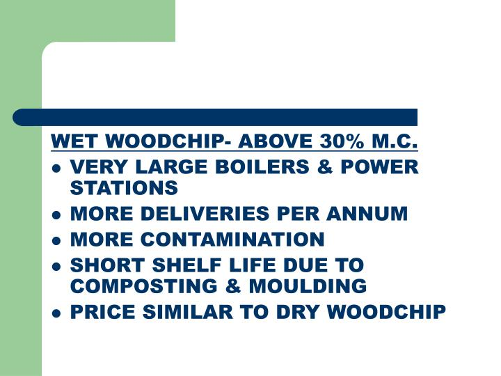 WET WOODCHIP- ABOVE 30% M.C.
