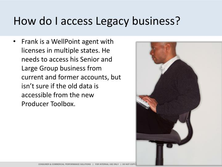 How do I access Legacy business?