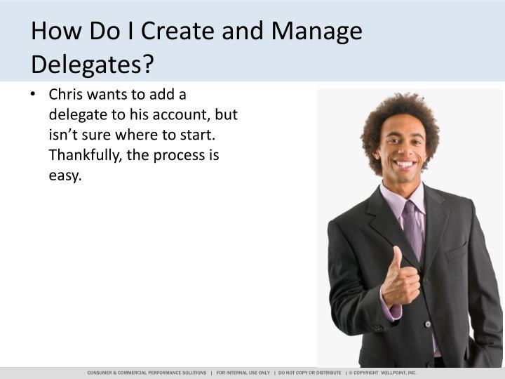 How Do I Create and Manage Delegates?