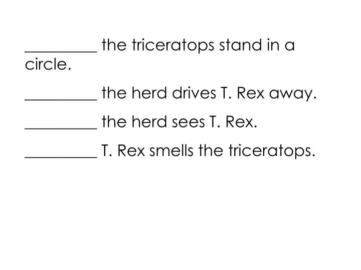 _________ the triceratops stand in a circle.