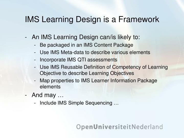 IMS Learning Design is a Framework