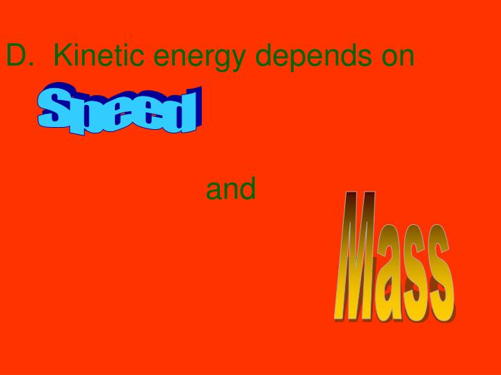 D.  Kinetic energy depends on