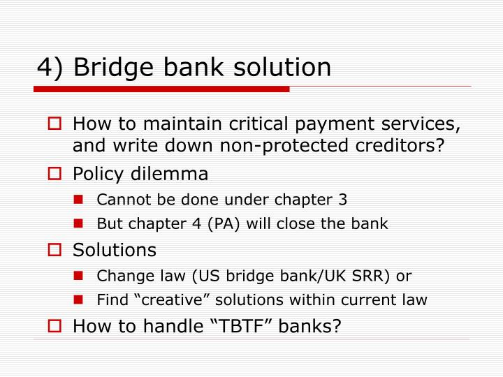 4) Bridge bank solution