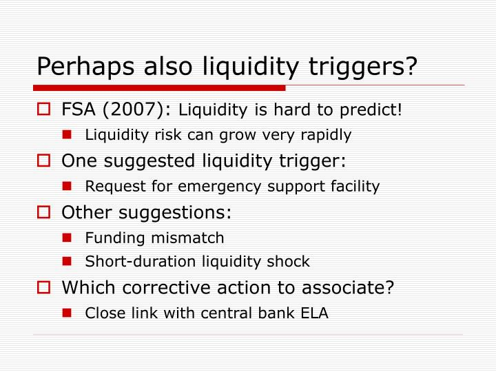 Perhaps also liquidity triggers?