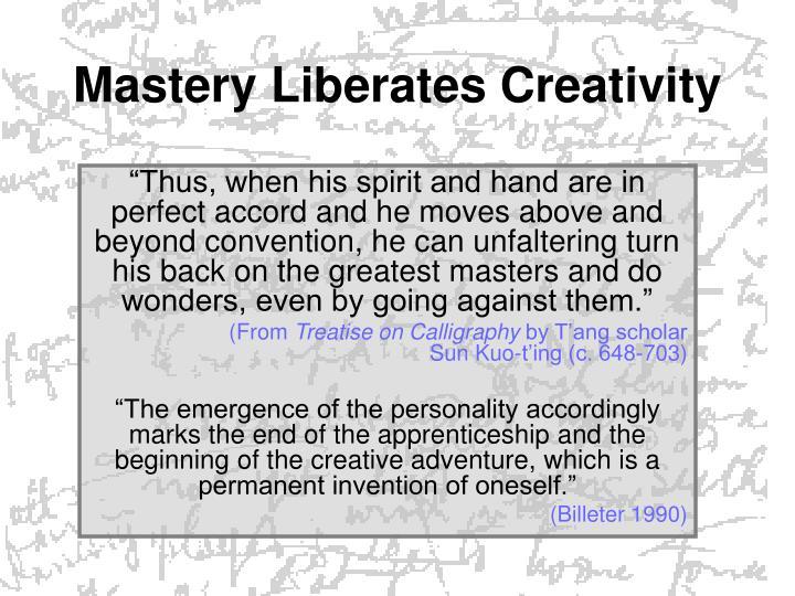 Mastery Liberates Creativity