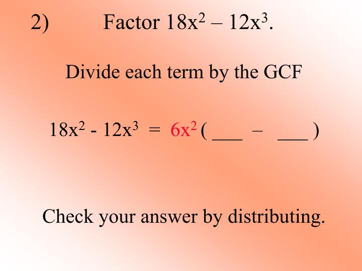Divide each term by the GCF