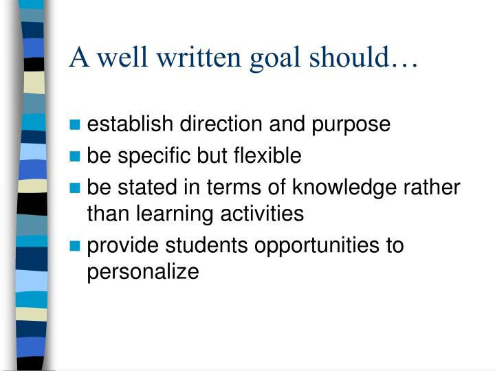 A well written goal should…