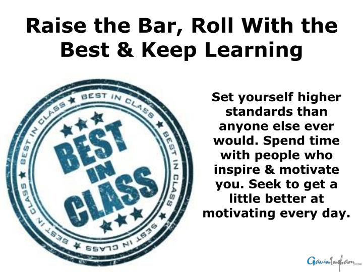 Raise the Bar, Roll With the Best & Keep Learning