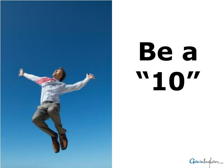"Be a ""10"""