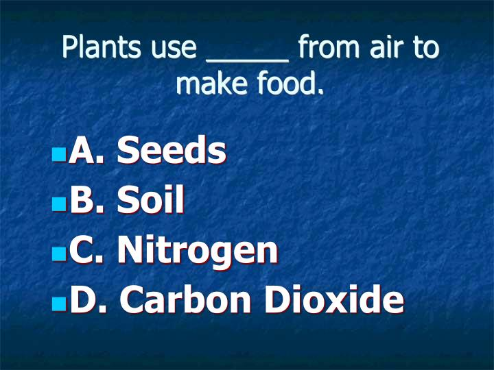 Plants use _____ from air to make food.