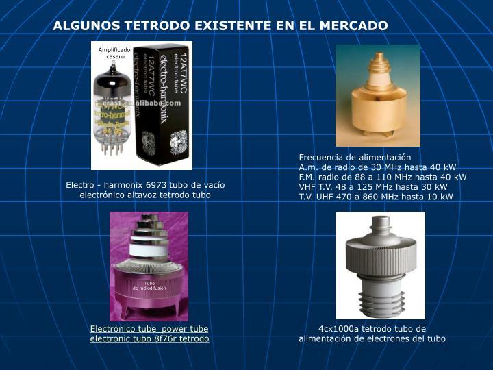 ALGUNOS TETRODO EXISTENTE EN EL MERCADO