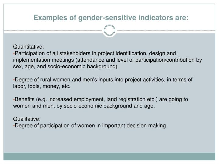 Examples of gender-sensitive indicators are: