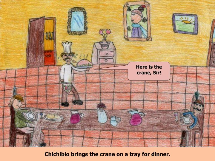 Chichibio brings the crane on a tray for dinner.