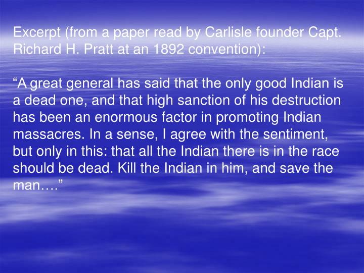 Excerpt (from a paper read by Carlisle founder Capt. Richard H. Pratt at an 1892 convention):