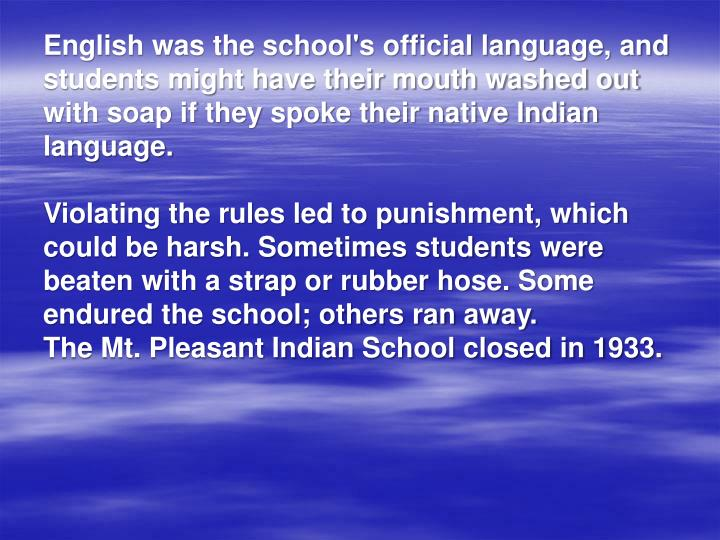 English was the school's official language, and students might have their mouth washed out with soap if they spoke their native Indian language.