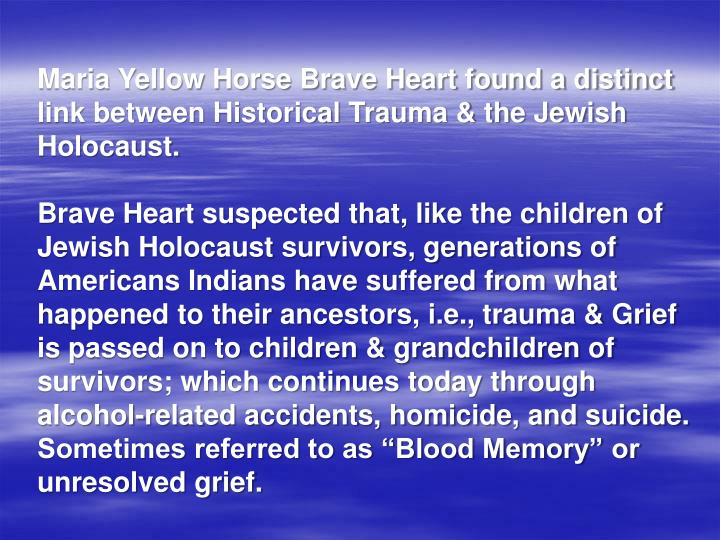 Maria Yellow Horse Brave Heart found a distinct link between Historical Trauma & the Jewish Holocaust.