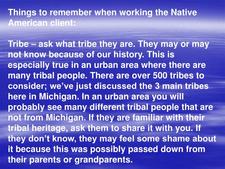 Things to remember when working the Native American client: