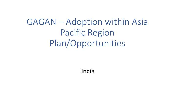 Gagan adoption within asia pacific region plan opportunities