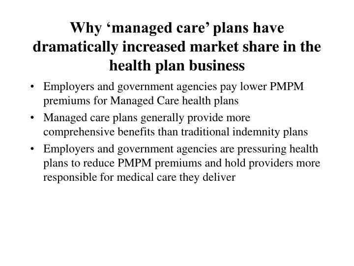 Why 'managed care' plans have dramatically increased market share in the health plan business