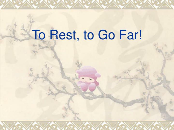 To Rest, to Go Far!