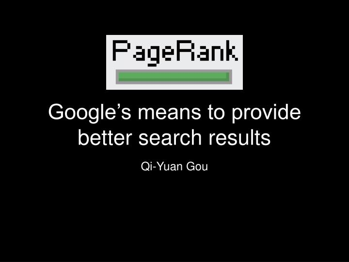 Google s means to provide better search results