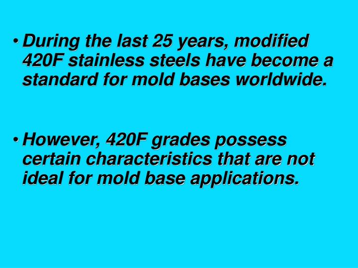 During the last 25 years, modified 420F stainless steels have become a standard for mold bases world...