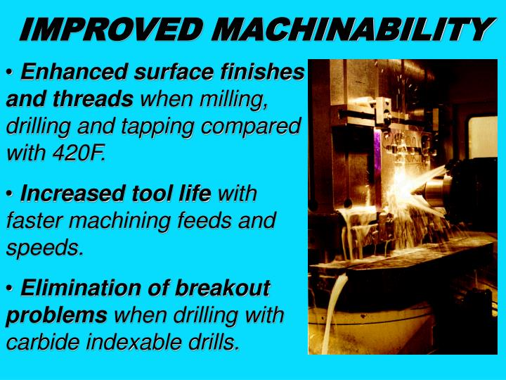 IMPROVED MACHINABILITY