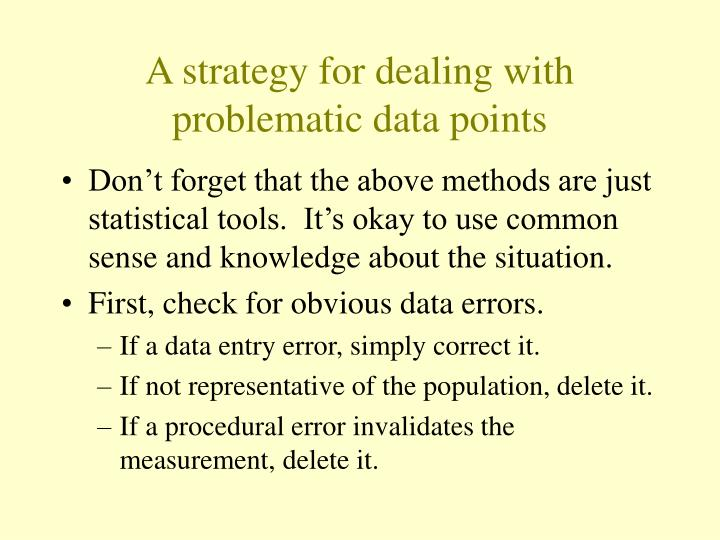 A strategy for dealing with problematic data points