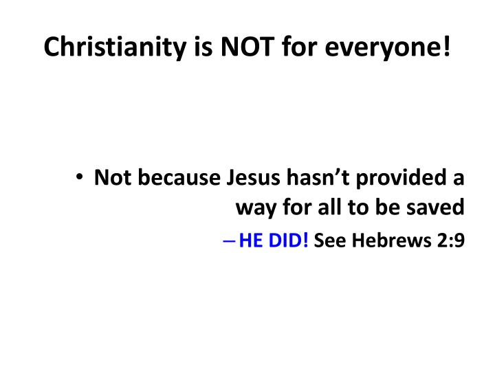 Christianity is NOT for everyone!