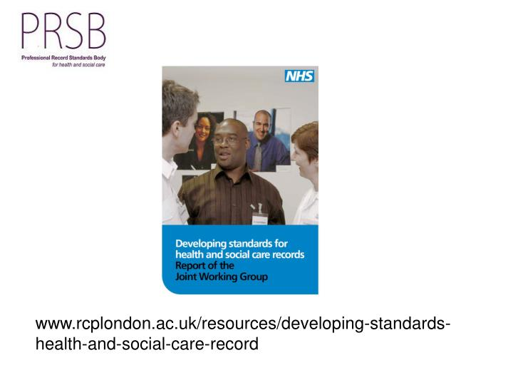www.rcplondon.ac.uk/resources/developing-standards-health-and-social-care-record